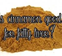 cinnamon bad for fatty liver